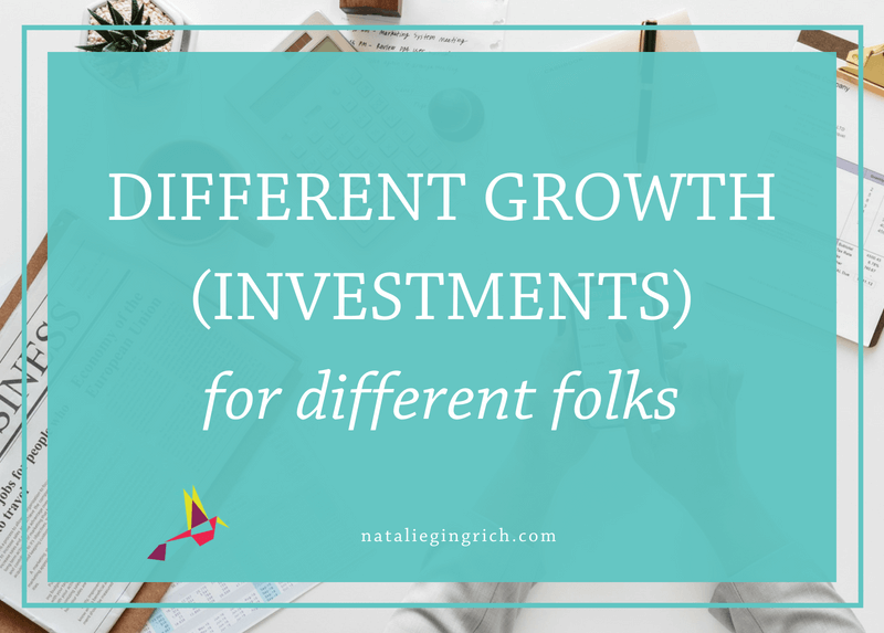 Different growth investments for different folks