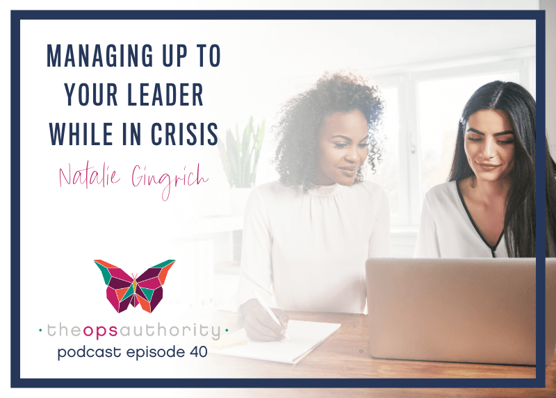 Managing Up to Your Leader While in Crisis