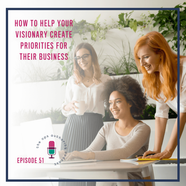 How to Help Your Visionary Create Priorities For Their Business