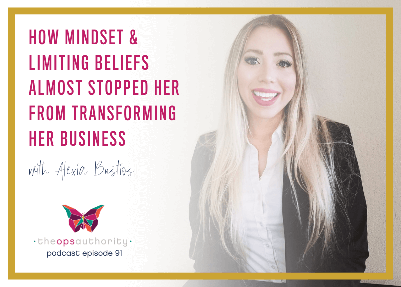 How Mindset & Limiting Beliefs Almost Stopped Her from Transforming Her Business with Alexia Bustios