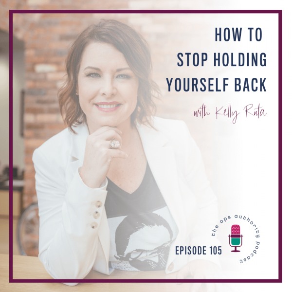 How to Stop Holding Yourself Back with Kelly Ruta
