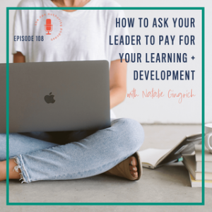 How to Ask Your Leader to Pay for Your Learning + Development