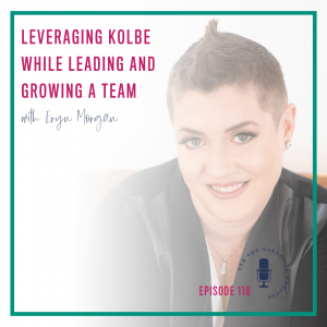 Leveraging Kolbe While Leading and Growing a Team with Eryn Morgan